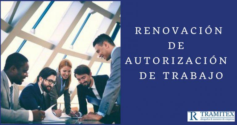 Renovación de Autorización  de residencia y Trabajo