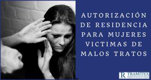 AUTORIZACIÓN DE RESIDENCIA PARA MUJERES VICTIMAS DE MALOS TRATOS