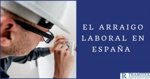 El arraigo laboral en España