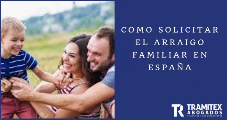 COMO SOLICITAR EL ARRAIGO FAMILIAR EN ESPAÑA