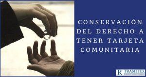 Conservación del Derecho a tener tarjeta Comunitaria