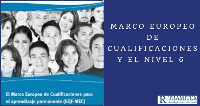 Marco europeo de cualificaciones y el Nivel 6