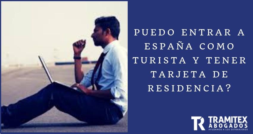 ¿Puedo entrar a España como turista y tener tarjeta de Residencia?
