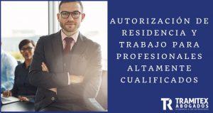 Autorización de Residencia y Trabajo para Profesionales Altamente Cualificados