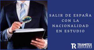 Salir de España con la Nacionalidad en estudio