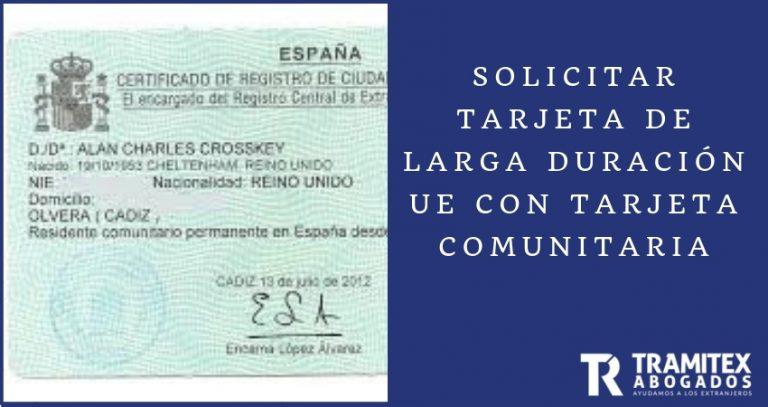 Solicitar Tarjeta de larga duración UE con Tarjeta Comunitaria